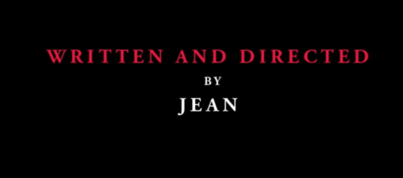 """""""Written and directed by Jean"""""""