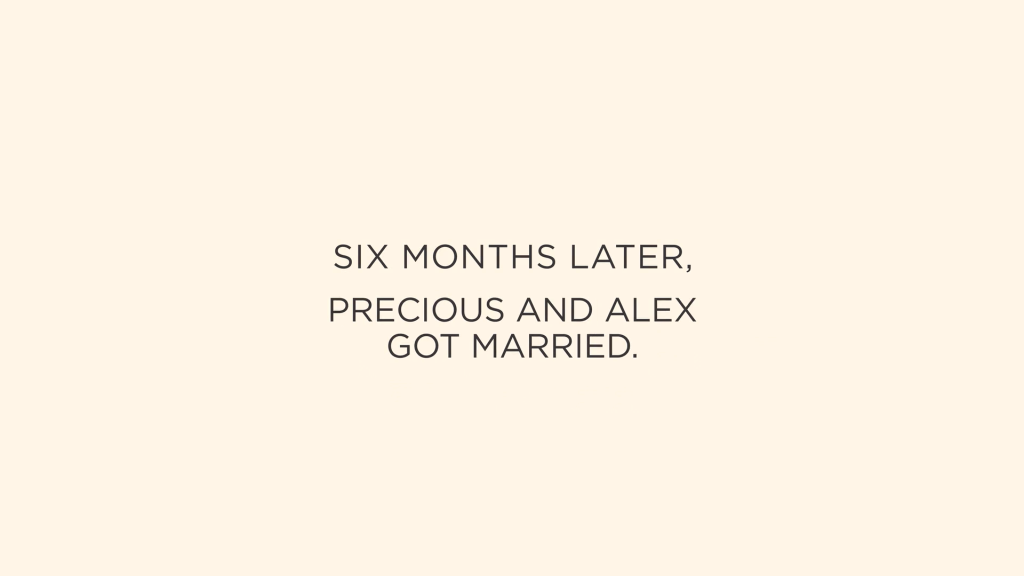 """""""Six months later, Precious and Alex got married."""""""
