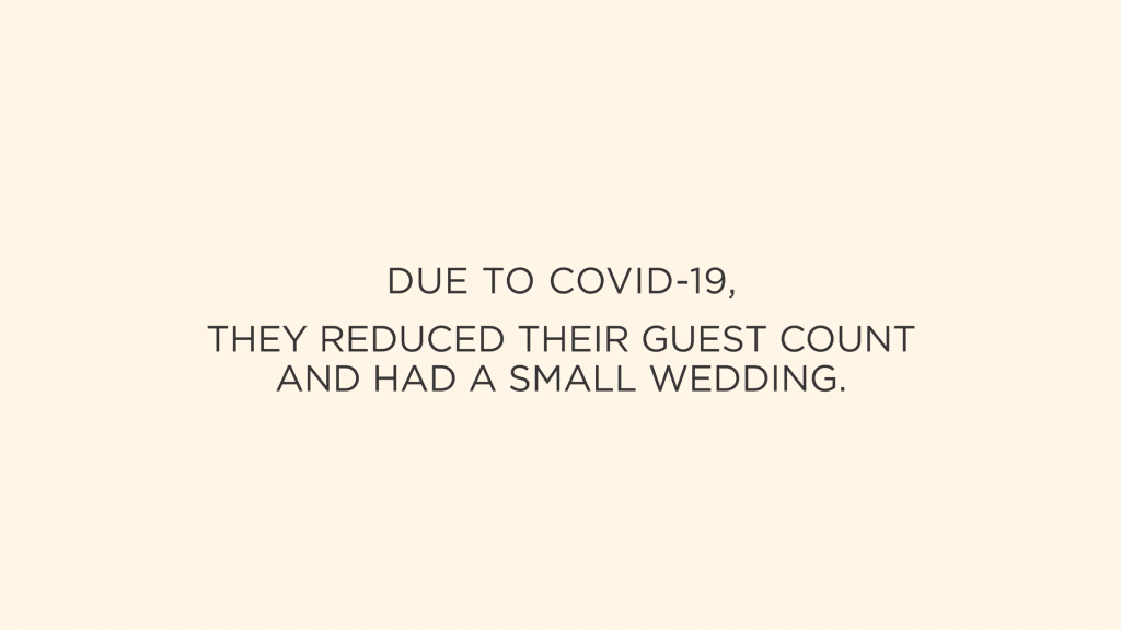"""""""Due to covid, they reduced their guest count and had a small wedding."""""""